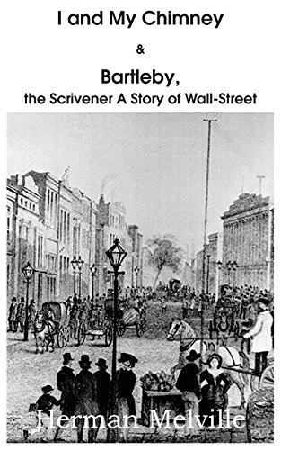 I and My Chimney & Bartleby, the Scrivener a Story of Wall-Street
