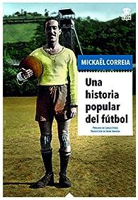Una historia popular del fútbol par Mickaël Correia