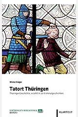 Tatort Thüringen: Thüringer Geschichte, erzählt in 20 Kriminalgeschichten (Thüringen Bibliothek) Gebundene Ausgabe