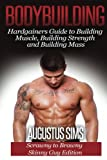 Bodybuilding: The Hardgainers Guide to Building Muscle, Building Strength and Building Mass: Scrawny to Brawny Skinny Guys Edition