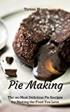Pie Making:  The 100 Most Delicious Pie Recipes for Making the Food You Love (Healthy Food Book 64)