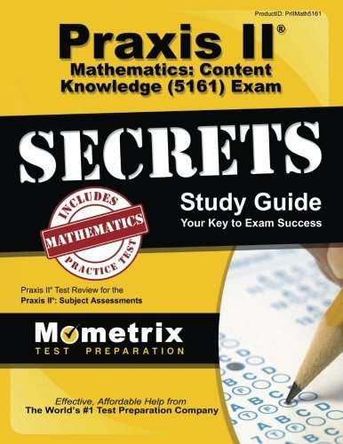 Praxis II Mathematics: Content Knowledge (5161) Exam Secrets Study Guide: Praxis II Test Review for the Praxis II: Subject Assessments by Praxis II Exam Secrets Test Prep Team - Praxis-test 5161