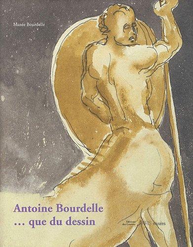 Antoine Bourdelle... que du dessin