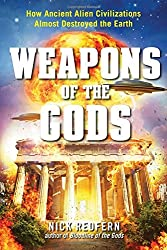 Weapons of the Gods: How Ancient Alien Civilizations Almost Destroyed the Earth by Nick Redfern (2016-04-25)