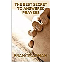 THE BEST SECRET TO ANSWERED PRAYER (English Edition)