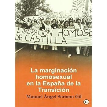 La marginacion homosexual en la Espana de la transicion/ The Marginalization of Homosexuals During Spain's Transition