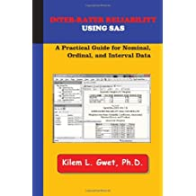 Inter-Rater Reliability Using SAS: A Practical Guide for Nominal, Ordinal, and Interval Data