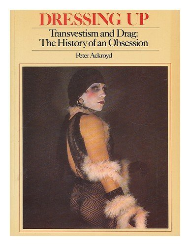 Dressing Up: Transvestism and Drag - The History of an Obsession by Peter Ackroyd (1979-08-01)