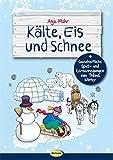 Kälte, Eis und Schnee: Ganzheitliche Spiel- und Lernanregungen zum Thema Winter