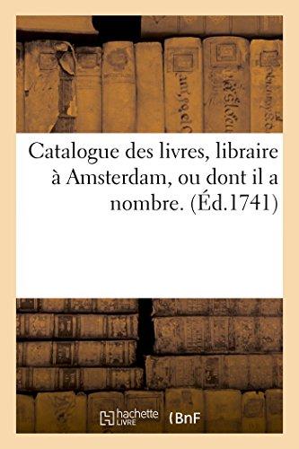 Catalogue des livres, libraire à Amsterdam, ou dont il a nombre.
