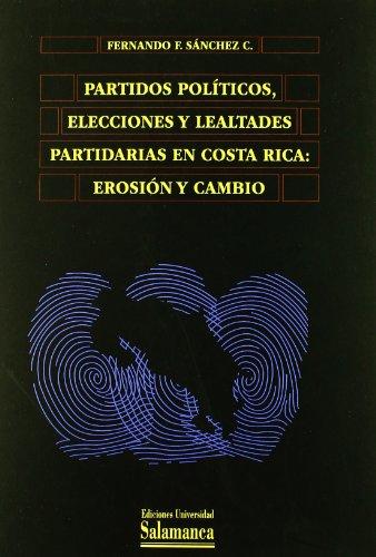 Partidos politicos, elecciones y lealtades partidarias en Costa Rica/ Political Parties, Elections and Loyal Supporters in Costa Rica: Erosion y ... (Biblioteca De America/ Library of America)