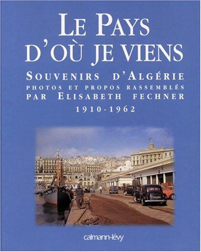 Le Pays d'où je viens : Souvenirs d'Algérie, 1910-1962