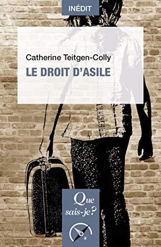 Le droit d'asile: « Que sais-je ? » n° 4116 (Que sais-je?) par Catherine Teitgen-Colly