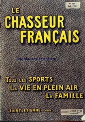 CHASSEUR FRANCAIS (LE) [No 557] du 01/08/1936 - ORGANE UNIVERSEL DE TOUS LES SPORTS ET DE LA VIE EN PLEIN AIR LA CHASSE - LE CHIEN - LA PECHE - CYCLISME - AUTOMOBILISME - AERONAUTIQUE - SPORTS - HIPPISME - PHOTO - VOYAGES - A LA CAMPAGNE - CAUSERIE VETERINAIRE - ELEVAGE - JARDINS ET PARCS - LA MAISON - LA MODE - LE MOIS SCIENTIFIQUE - RECETTES ET CONSEILS