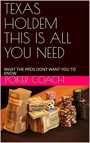 TEXAS HOLDEM THIS IS ALL YOU NEED: WHAT THE PROS DONT WANT YOU TO KNOW (English Edition)