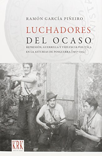 Descargar Libro Luchadores del ocaso: Represión, guerrilla y violencia política en la Asturias de posguerra (1937-1952) (Días de Diario) de Ramón García Piñeiro