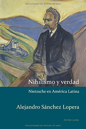 Nihilismo y verdad: Nietzsche en América Latina (Estudios culturales críticos con perspectiva latinoamericana)