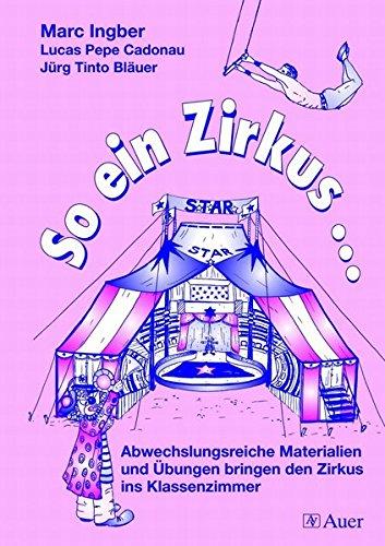 So ein Zirkus ...: Abwechslungsreiche Materialien und Übungen bringen den Zirkus ins (Ideen Zirkus)