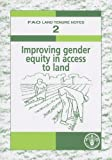 Improving gender equity in access to land (FAO land tenure notes) - Food and Agriculture Organization of the United Nations