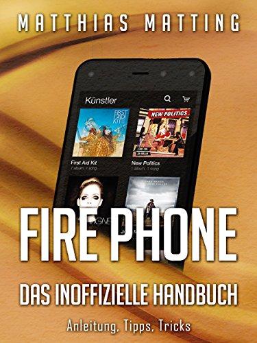 Fire Phone - das inoffizielle Handbuch. Anleitung, Tipps, Tricks