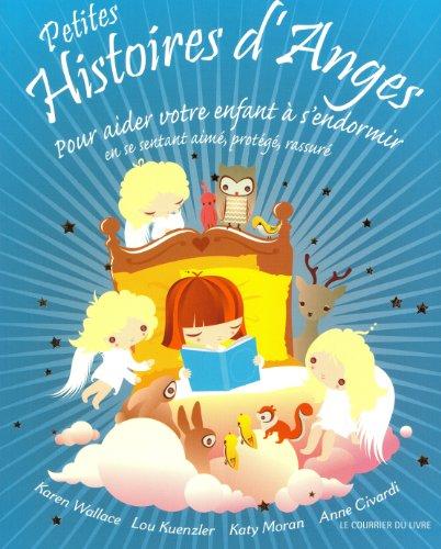 Petites histoires d'anges : Pour aider votre enfant à s'endormir en se sentant aimé, protégé, rassuré por Anne Civardi