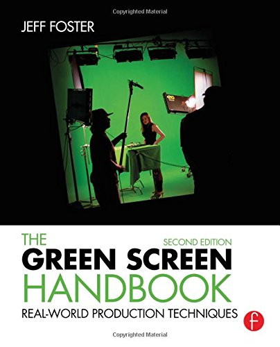 The Green Screen Handbook: Real-World Production Techniques por Jeff Foster