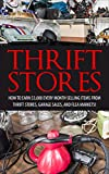 Thrift Store: How to Earn 00+ Every Month Selling Easy to Find Items From Thrift Stores, Garage Sales, and Flea Markets (Amazon FBA - Selling on Ebay ... Online - Etsy Business - Work From Home)