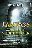 Fantasy schreiben und veröffentlichen. Phantastische Welten und Figuren erschaffen: Handbuch für Fantasy-Autoren - Sylvia Englert