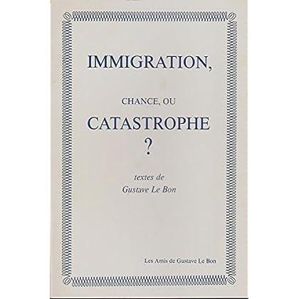Immigration, chance, ou catastrophe ? - Textes de Gustave le Bon