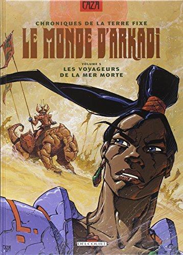 Chroniques de la Terre fixe, tome 5 : Les Voyageurs de la Mer Morte