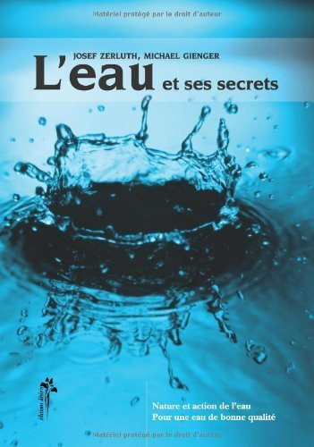 L'eau et ses secrets : Nature et action de l'eau, pour une eau de qualit de Josef Zerluth (18 mai 2006) Broch