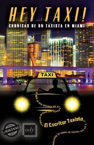 Hey Taxi! Crónicas de un taxista en Miami: Volumen 1 por El Escritor Taxista