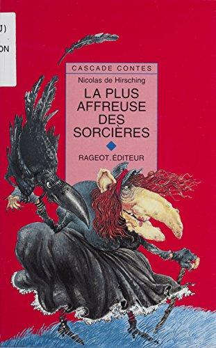 La Plus Affreuse des sorcières (Cascade) (French Edition)