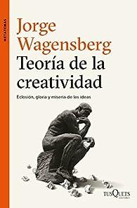 Teoría de la creatividad: Eclosión, gloria y miseria de las ideas par Jorge Wagensberg