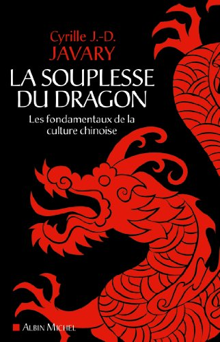 La Souplesse du dragon : Les fondamentaux de la culture chinoise par Cyrille J.-D. Javary