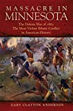 Massacre in Minnesota: The Dakota War of 1862, the Most Violent Ethnic Conflict in American History - Gary Clayton Anderson