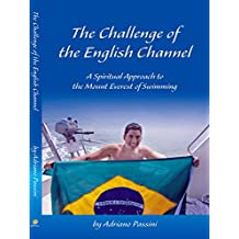 The Challenge of the English Channel: A Spiritual Approach to the Mount Everest of Swimming (English Edition)