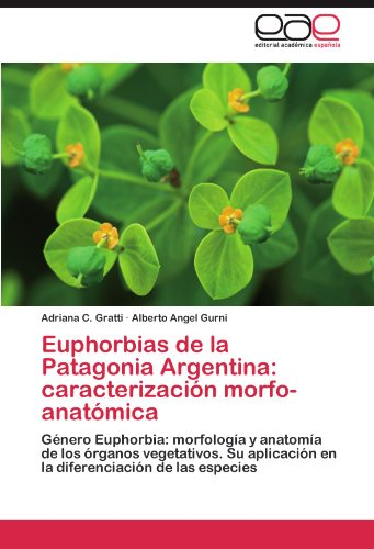 Euphorbias de La Patagonia Argentina: Caracterizacion Morfo-Anatomica por Adriana C. Gratti