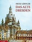 Das alte Dresden: Geschichte seiner B...