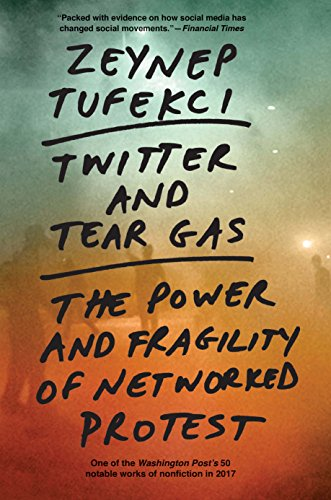 Twitter and Tear Gas – The Power and Fragility of Networked Protest