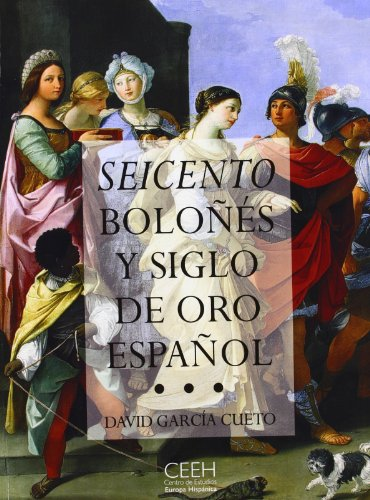 Descargar Libro Seicento boloñés y Siglo de Oro español: El arte, la época, los protagonistas (Confluencias) de David García Cueto