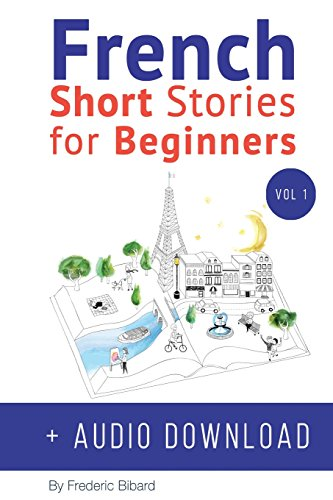 French: Short Stories for Beginners + Audio Download: Improve your reading and listening skills in French: Volume 1 por Frederic Bibard