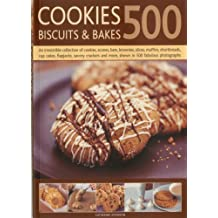 500 Cookies, Biscuits & Bakes: An Irresistible Collection of Cookies, Scones, Bars, Brownies, Slices, Muffins, Shortbread, Cup Cakes, Flapjacks, ... and More, Shown in 500 Fabulous Photographs