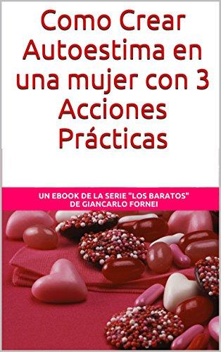 Como Crear Autoestima en una mujer con 3 Acciones Prácticas (