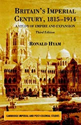 Britain's Imperial Century 1815-1914: A Study of Empire and Expansion (Cambridge Imperial and Post-Colonial Studies Series) by Ronald Hyam (2003-01-04)