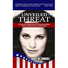 Unveiled Threat: A Personal Experience of Fundamentalist Islam and the Roots of Terrorism (English Edition)