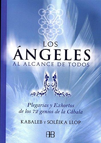 Descargar Libro Ángeles Al Alcance de Todos, Los: Plegarias y Exhortos de los 72 Genios de La Cábala de Soleika Llop