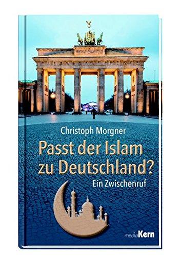 Passt der Islam zu Deutschland?: Ein Zwischenruf
