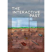 The Interactive Past: Archaeology, Heritage & Video Games