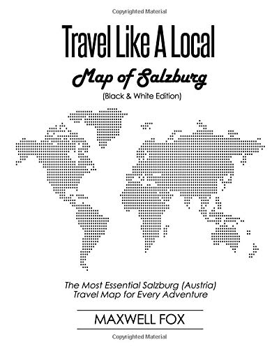 Travel Like a Local - Map of Salzburg (Black and White Edition): The Most Essential Salzburg (Austria) Travel Map for Every Adventure